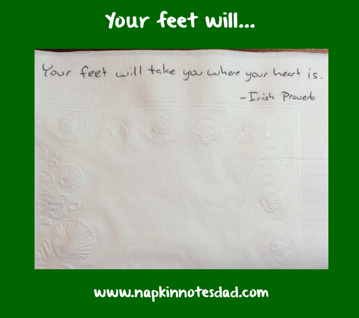 Seus pés a levarão aonde seu coração estiver. - Provérbio Irlandês