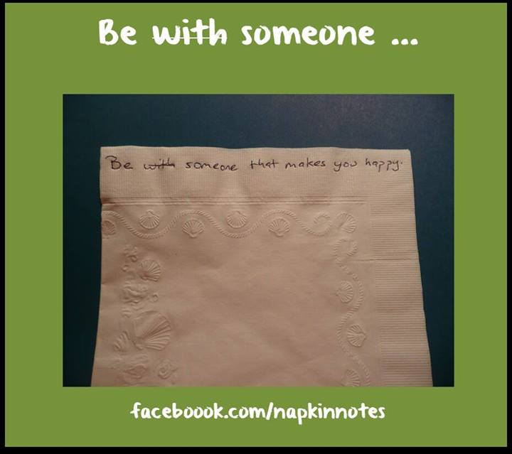 Esteja com alguém que faça você feliz.