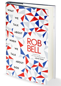 """Capa do livro """"What We Talk When We Talk About God"""", de Rob Bell"""